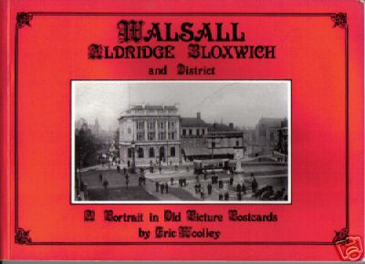 Buy your copy of Walsall, Aldridge, Bloxwich and District  by Eric Woolley from Aldridge website